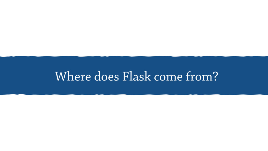 Where does Flask come from?