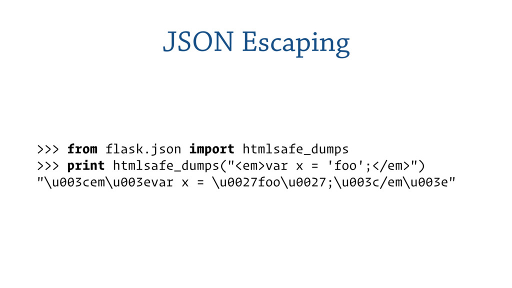 JSON Escaping >>> from flask.json import htmlsa...
