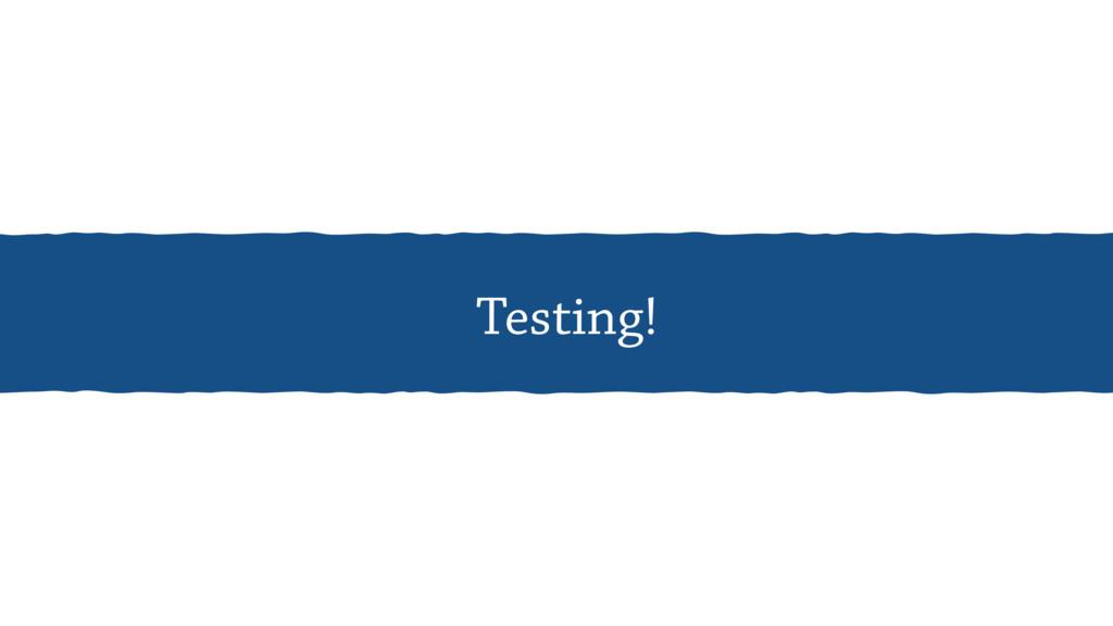 Testing!