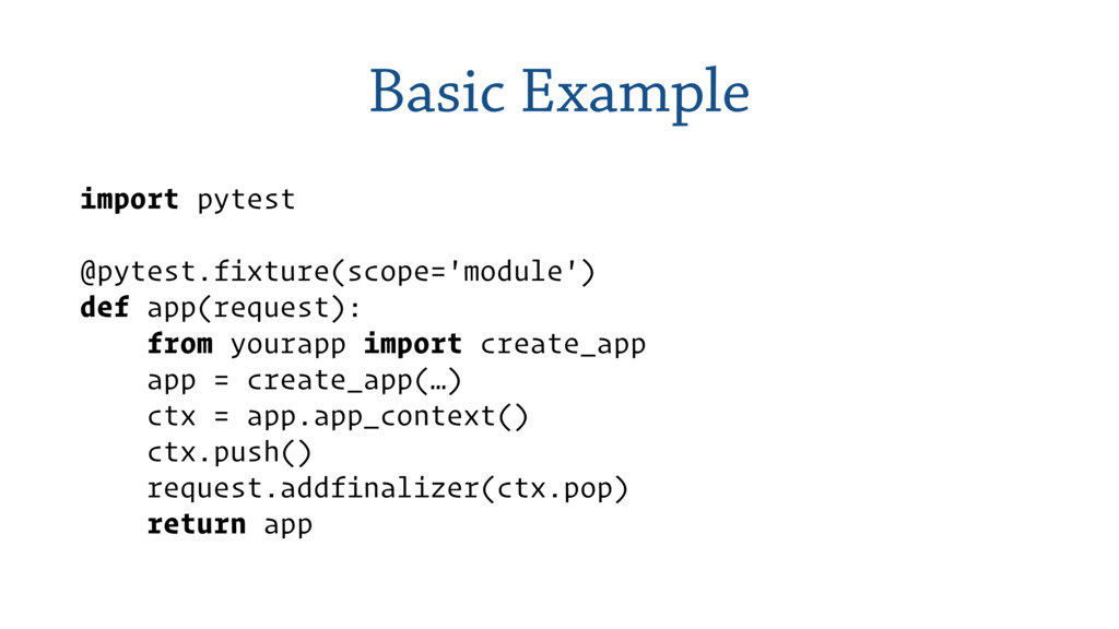Basic Example import pytest @pytest.fixture(sco...