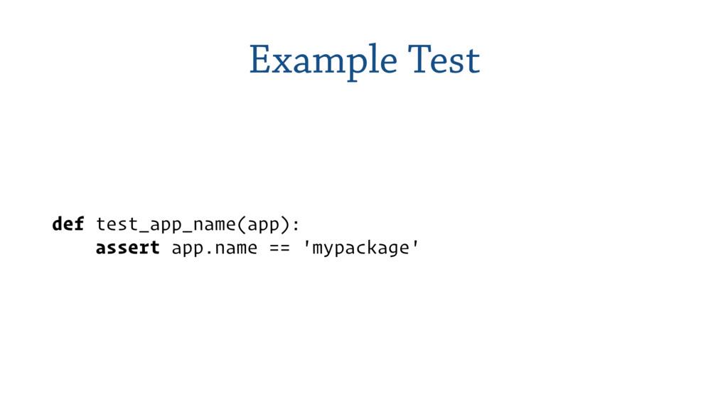Example Test def test_app_name(app): assert ap...