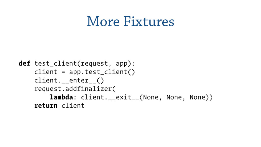 More Fixtures def test_client(request, app):