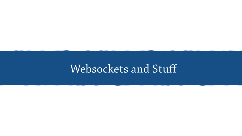 Websockets and Stuff