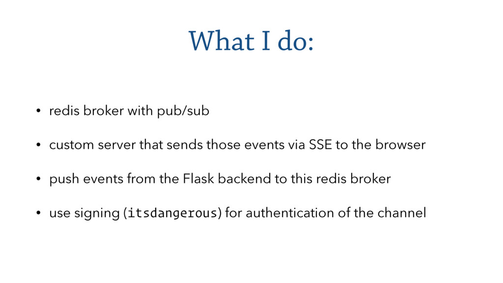 What I do: • redis broker with pub/sub • custom...