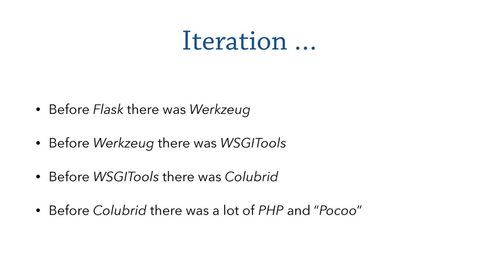 Iteration … • Before Flask there was Werkzeug •...