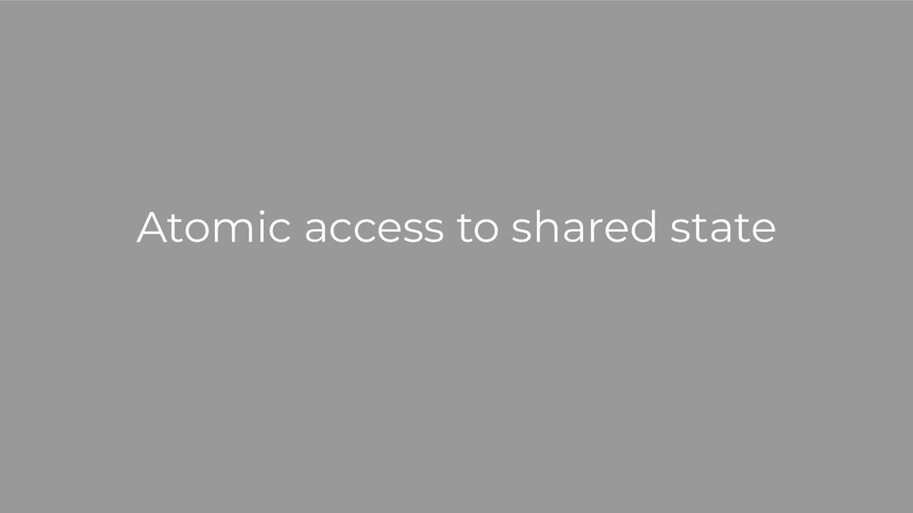 Atomic access to shared state