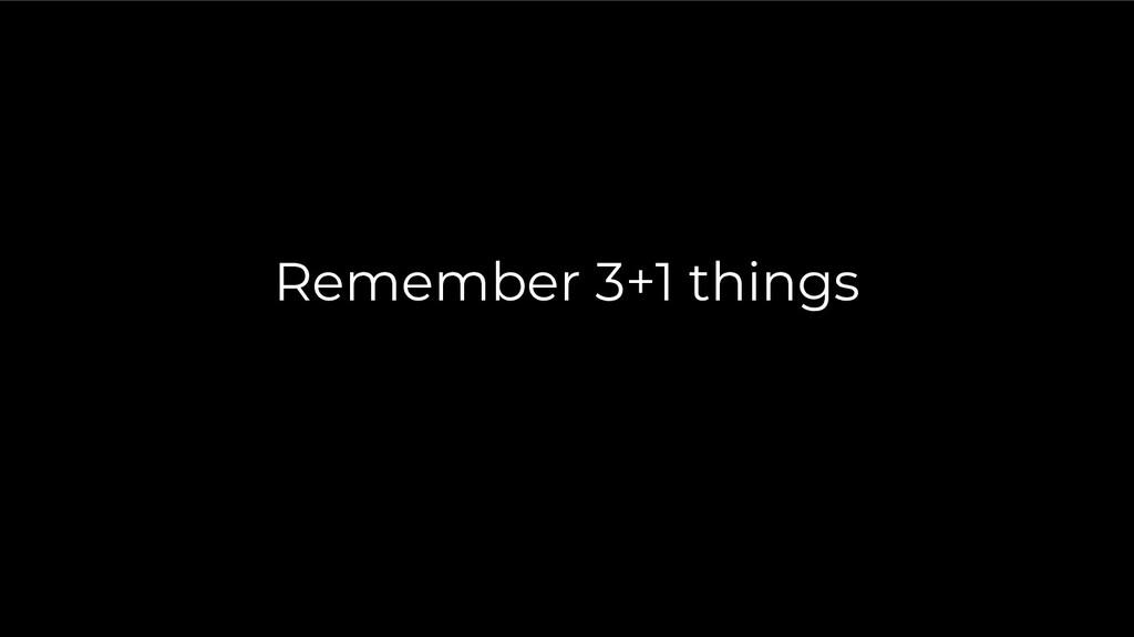 Remember 3+1 things