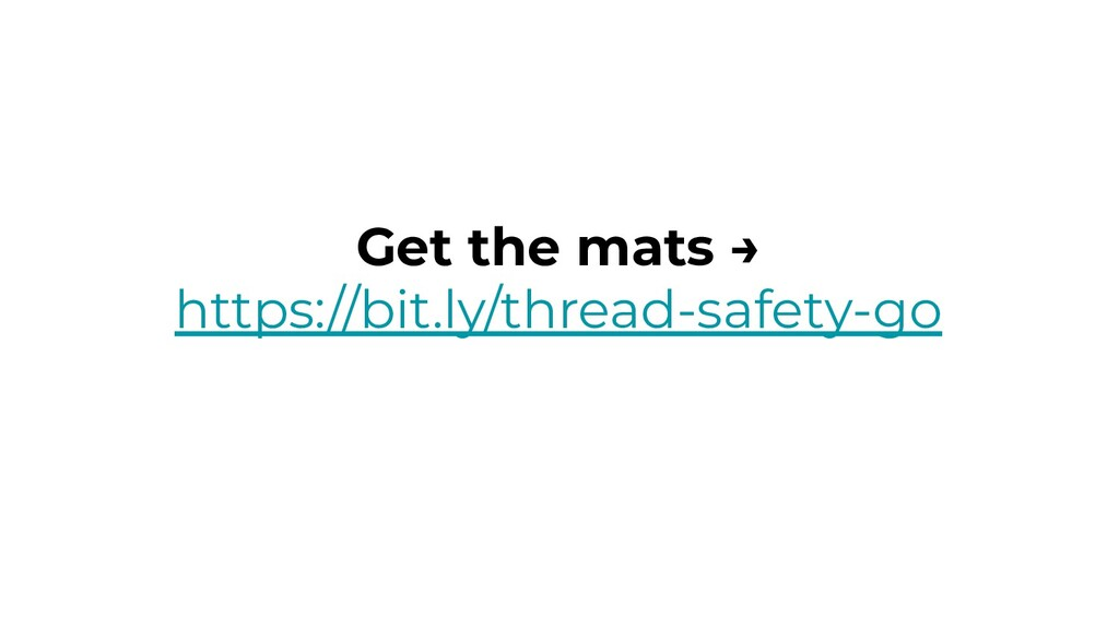 Get the mats → https://bit.ly/thread-safety-go