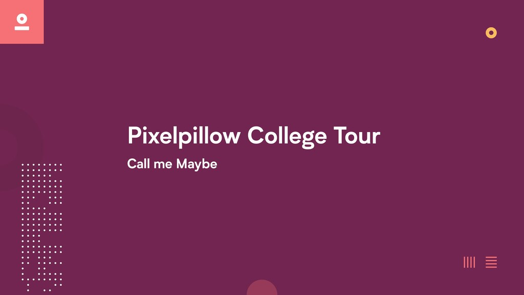Pixelpillow College Tour   Call me Maybe