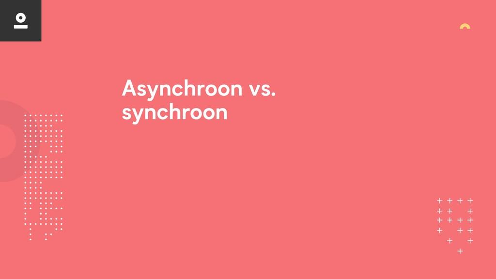 Asynchroon vs. synchroon