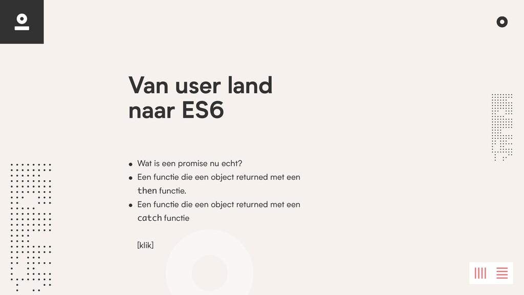 Van user land naar ES6 • Wat is een promise nu ...