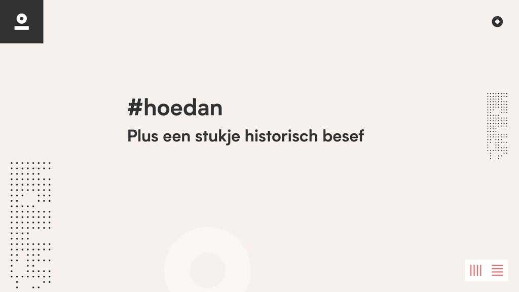 Plus een stukje historisch besef #hoedan