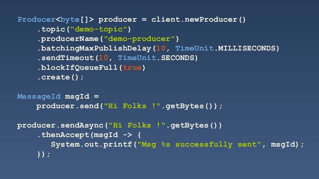 Producer<byte[]> producer = client.newProducer(...