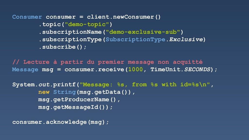Consumer consumer = client.newConsumer() .topic...