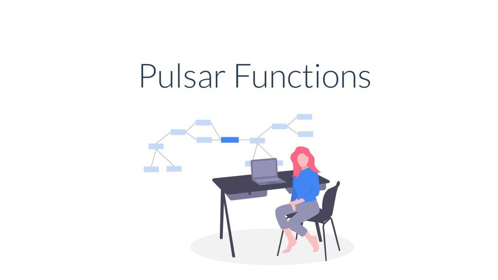Pulsar Functions