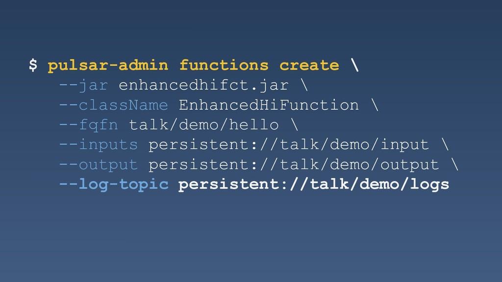 $ pulsar-admin functions create \ --jar enhance...