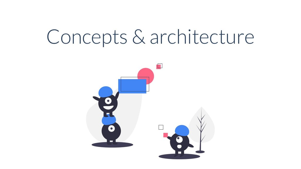 Concepts & architecture