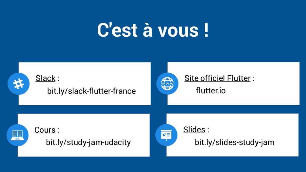 C'est à vous ! Slack : bit.ly/slack-flutter-fra...