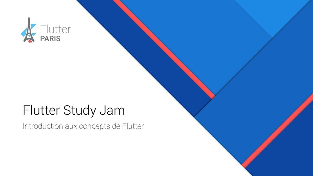 Flutter Study Jam Introduction aux concepts de ...