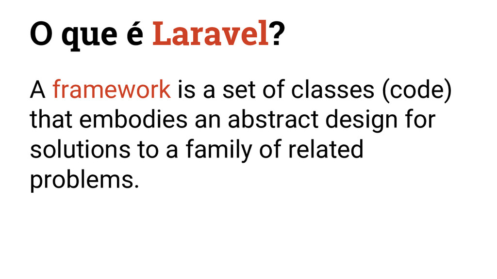 O que é Laravel? A framework is a set of classe...