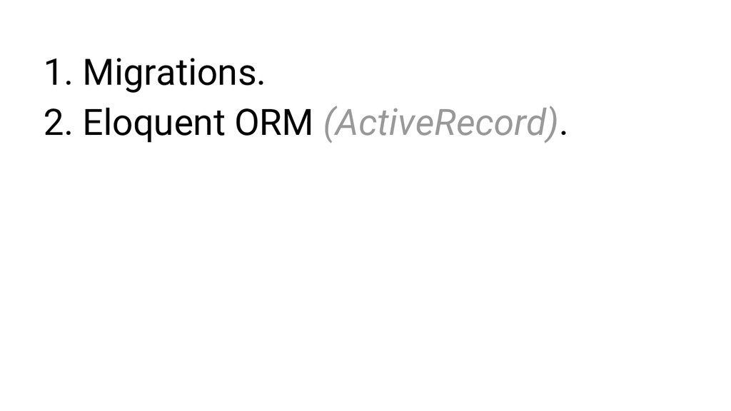 1. Migrations. 2. Eloquent ORM (ActiveRecord).