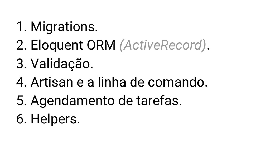 1. Migrations. 2. Eloquent ORM (ActiveRecord). ...