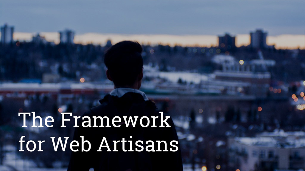 The Framework for Web Artisans