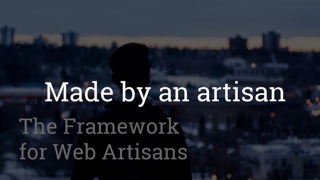 Made by an artisan The Framework for Web Artisa...