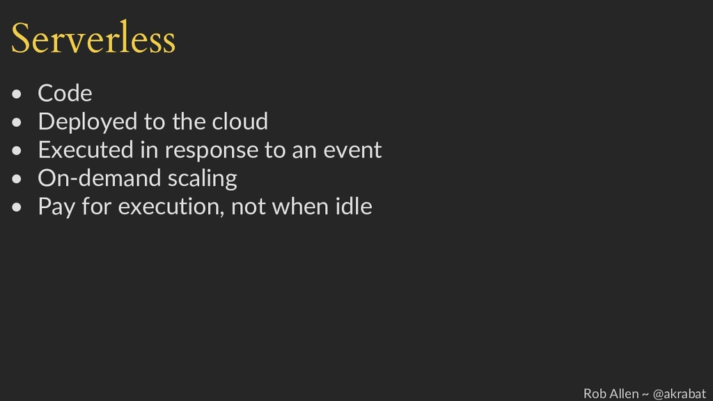 Serverless • Code • Deployed to the cloud • Exe...