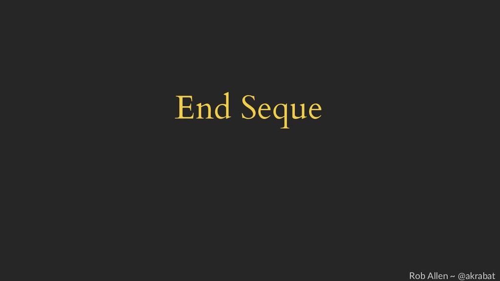 End Seque Rob Allen ~ @akrabat