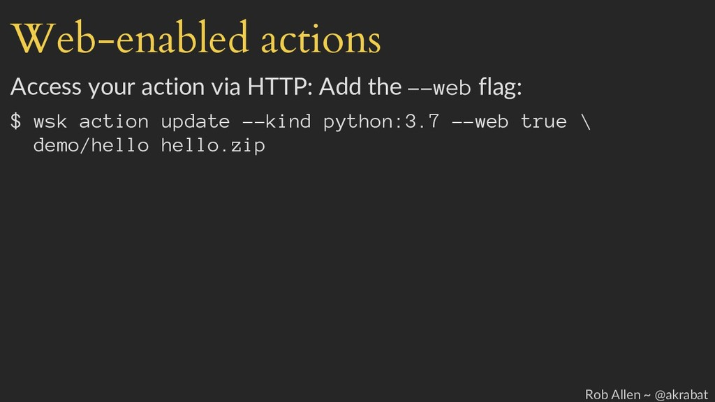 Web-enabled actions Access your action via HTTP...