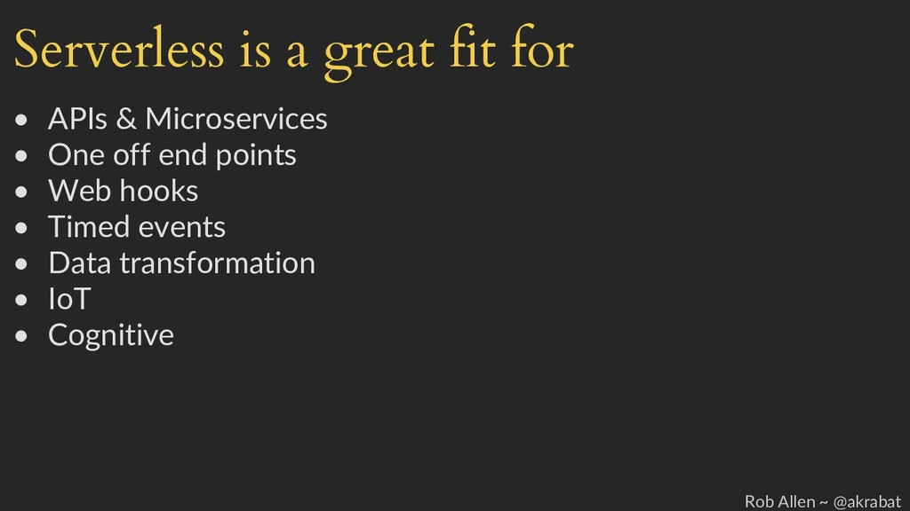 Serverless is a great fit for • APIs & Microser...