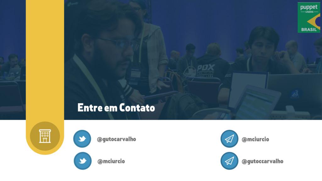 Entre em Contato @gutocarvalho @mciurcio @gutoc...