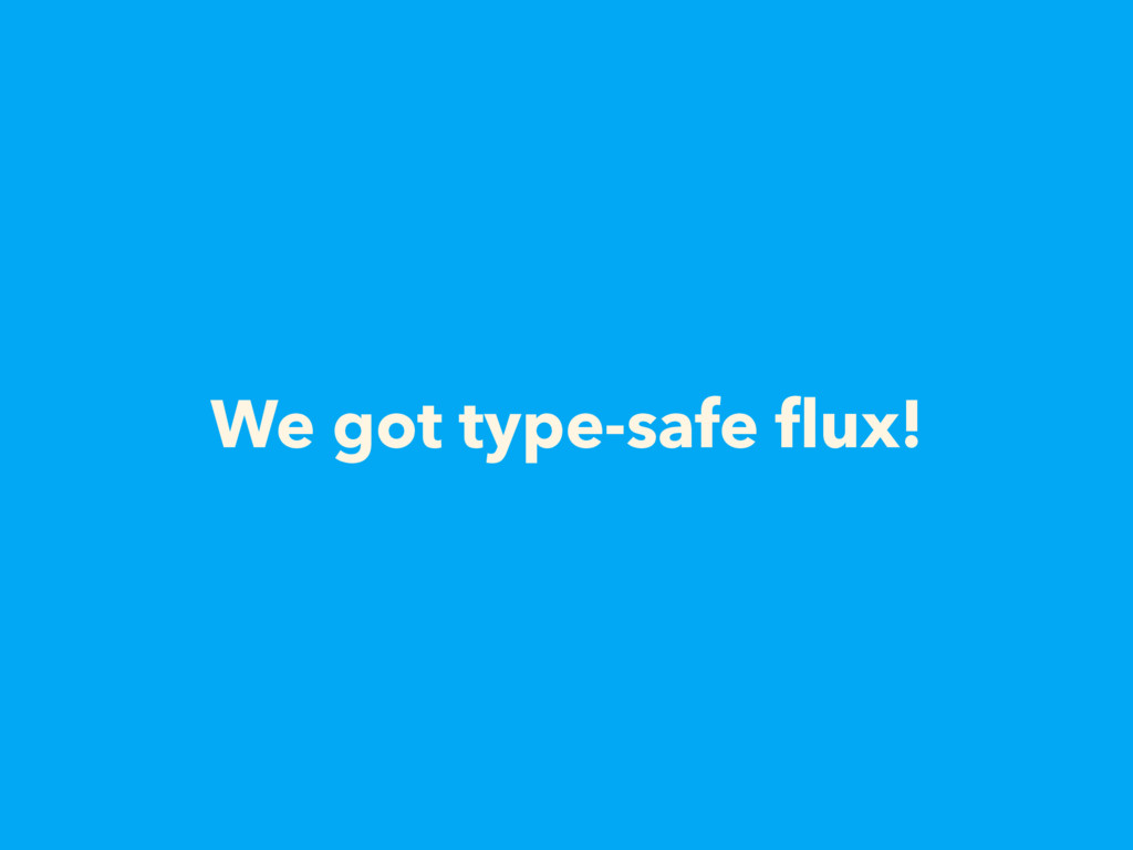 We got type-safe flux!