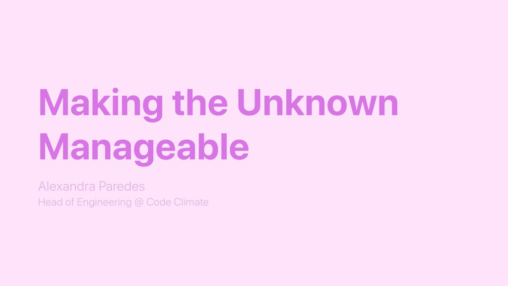 Making the Unknown Manageable Alexandra Paredes...