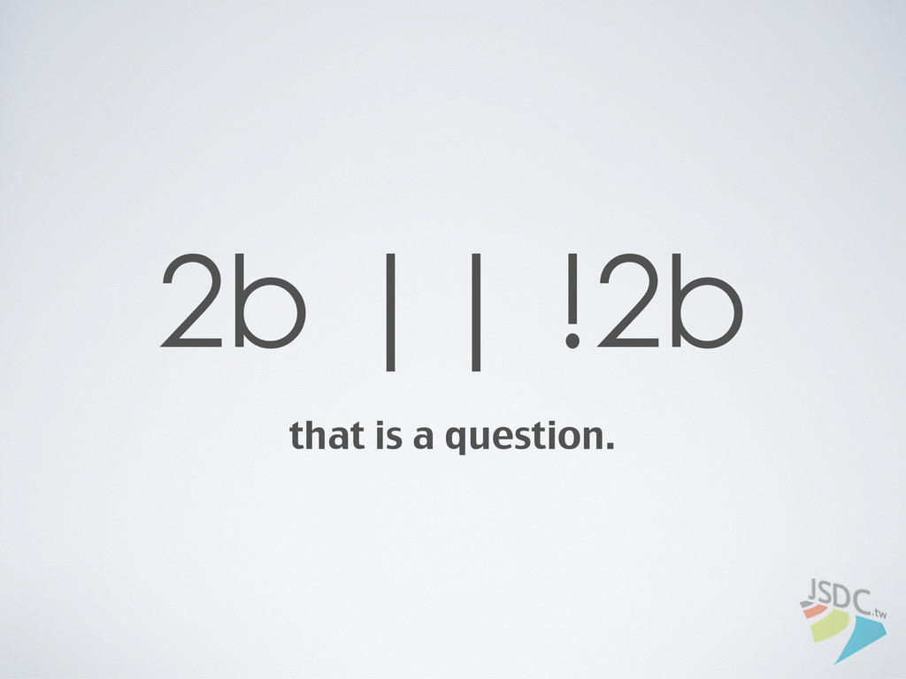 2b    !2b that is a question.