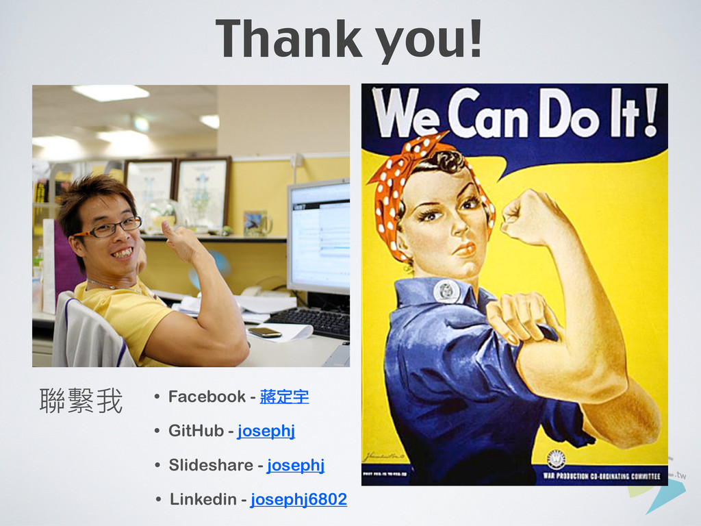 Thank you! • GitHub - josephj • Facebook - 蔣定宇 ...