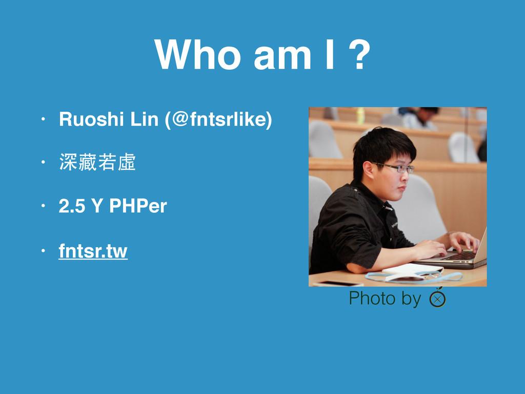 Who am I ? • Ruoshi Lin (@fntsrlike)! • 深藏若虛! •...