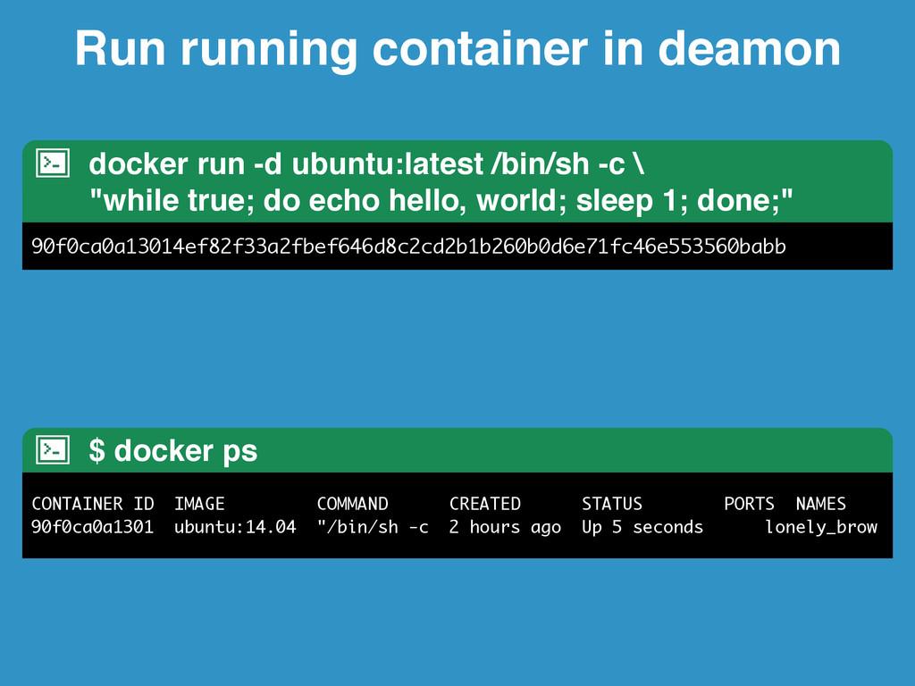 Run running container in deamon docker run -d u...