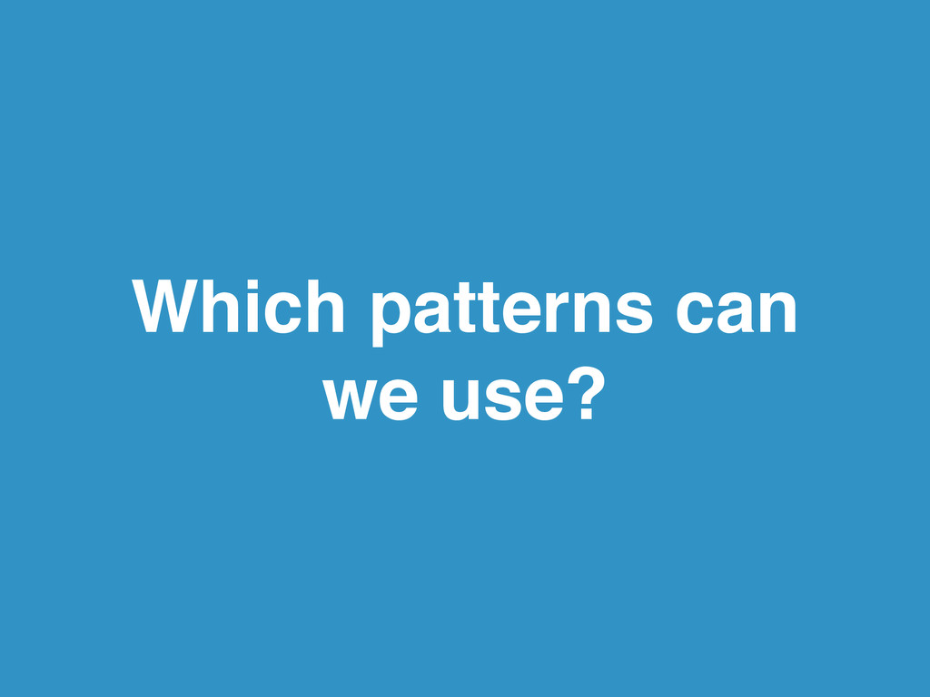 Which patterns can we use?
