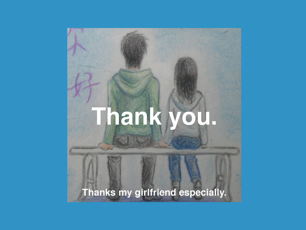 Thank you. Thanks my girlfriend especially.
