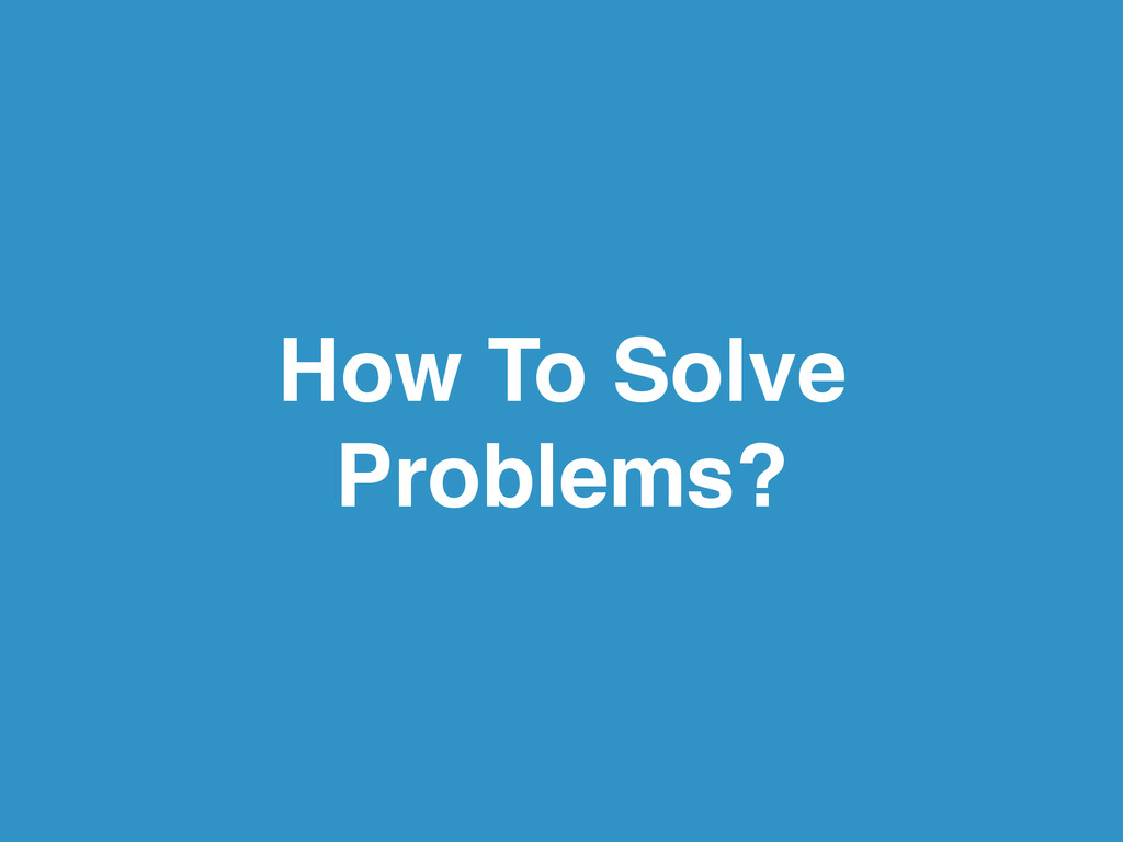 How To Solve Problems?