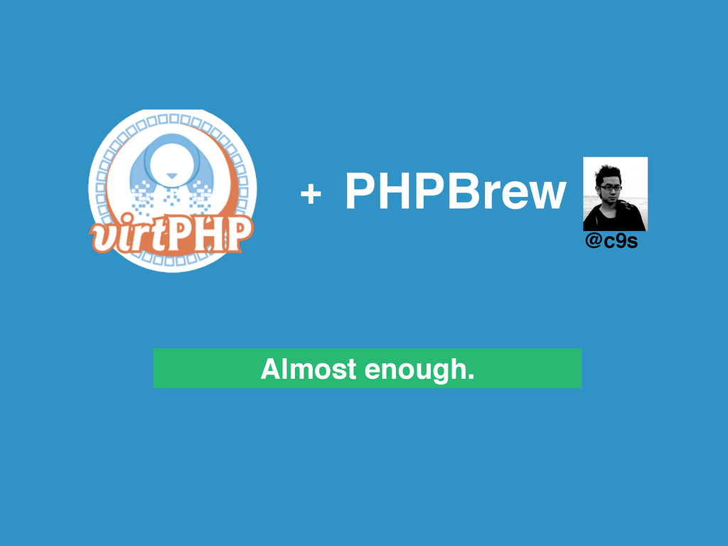 PHPBrew + Almost enough. @c9s