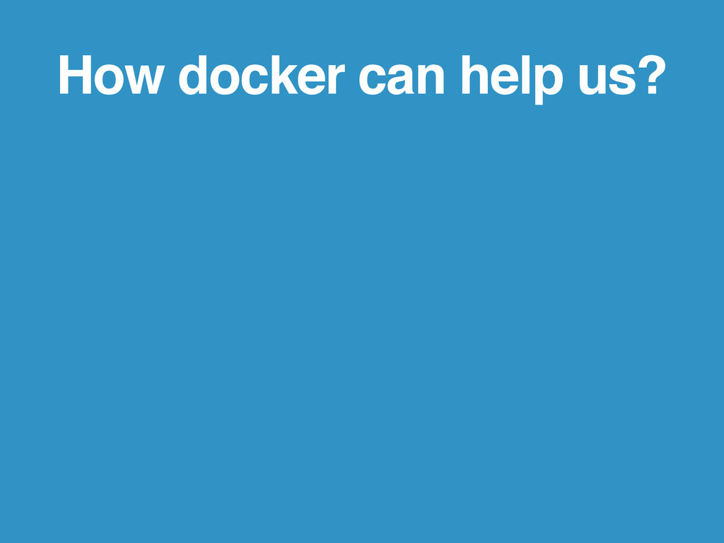 How docker can help us?