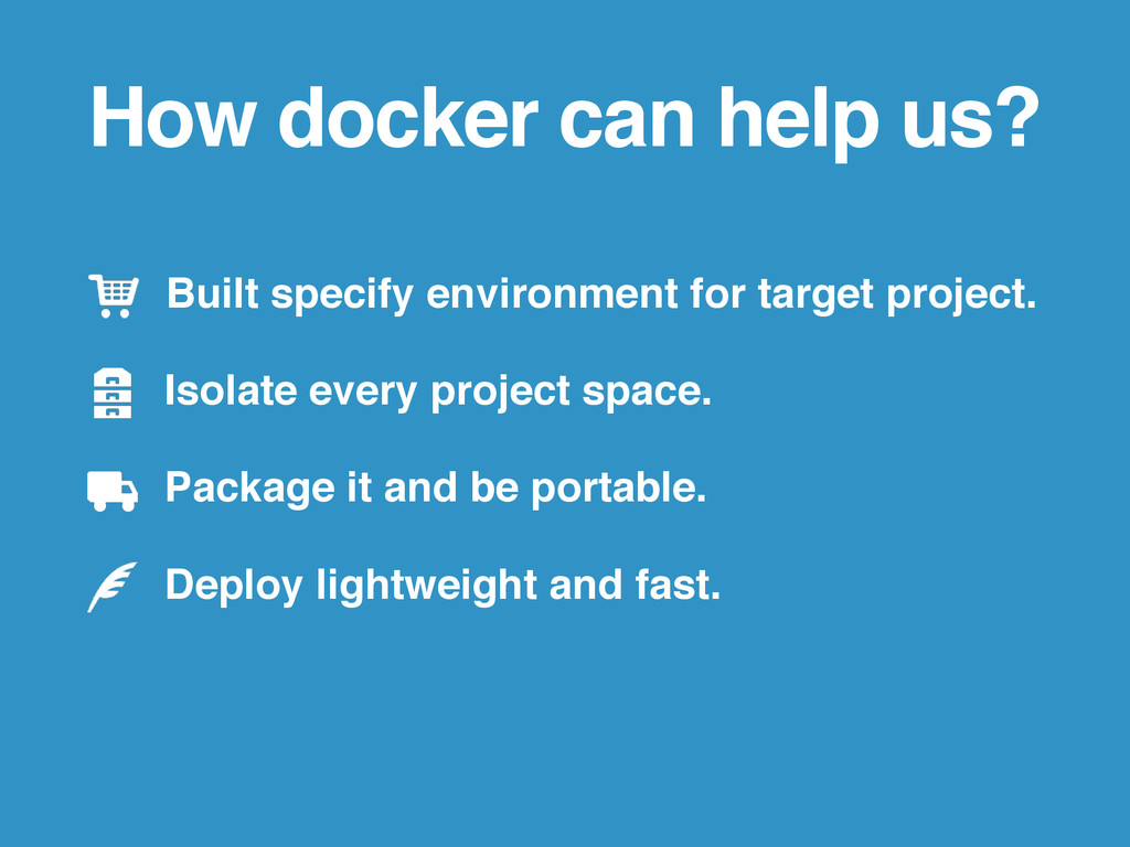 How docker can help us? Built specify environme...