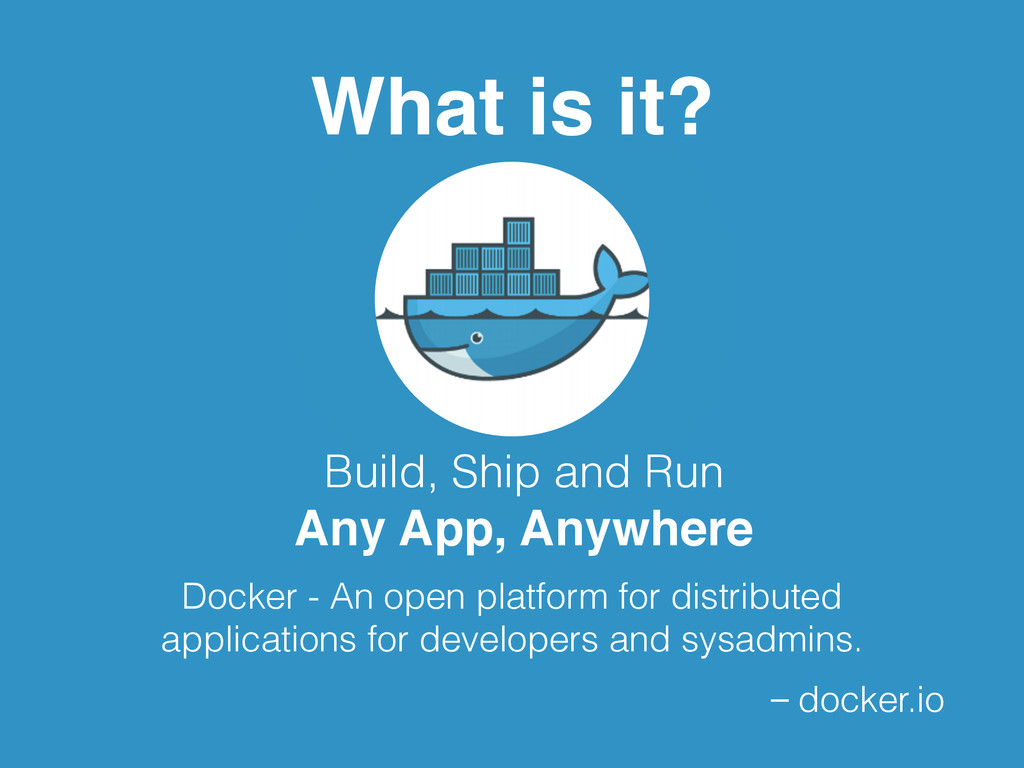 What is it? Build, Ship and Run Any App, Anywhe...