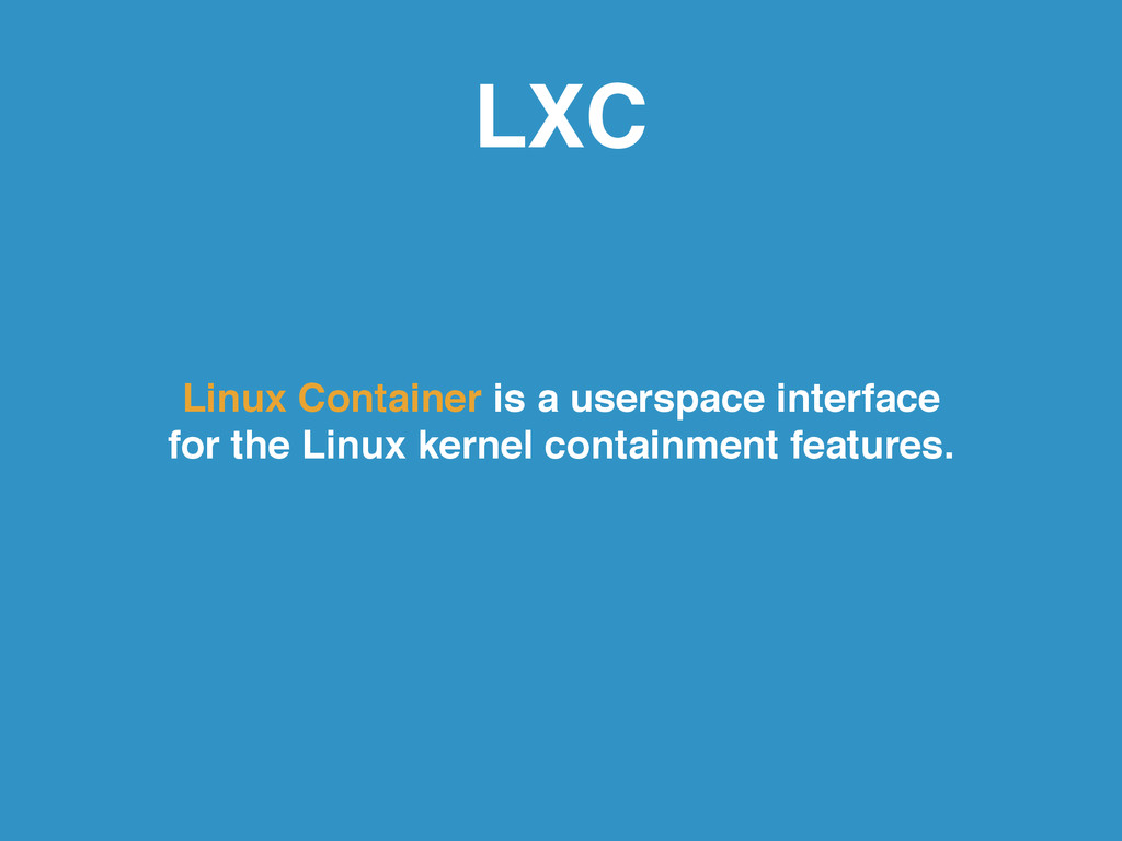 LXC Linux Container is a userspace interface ! ...