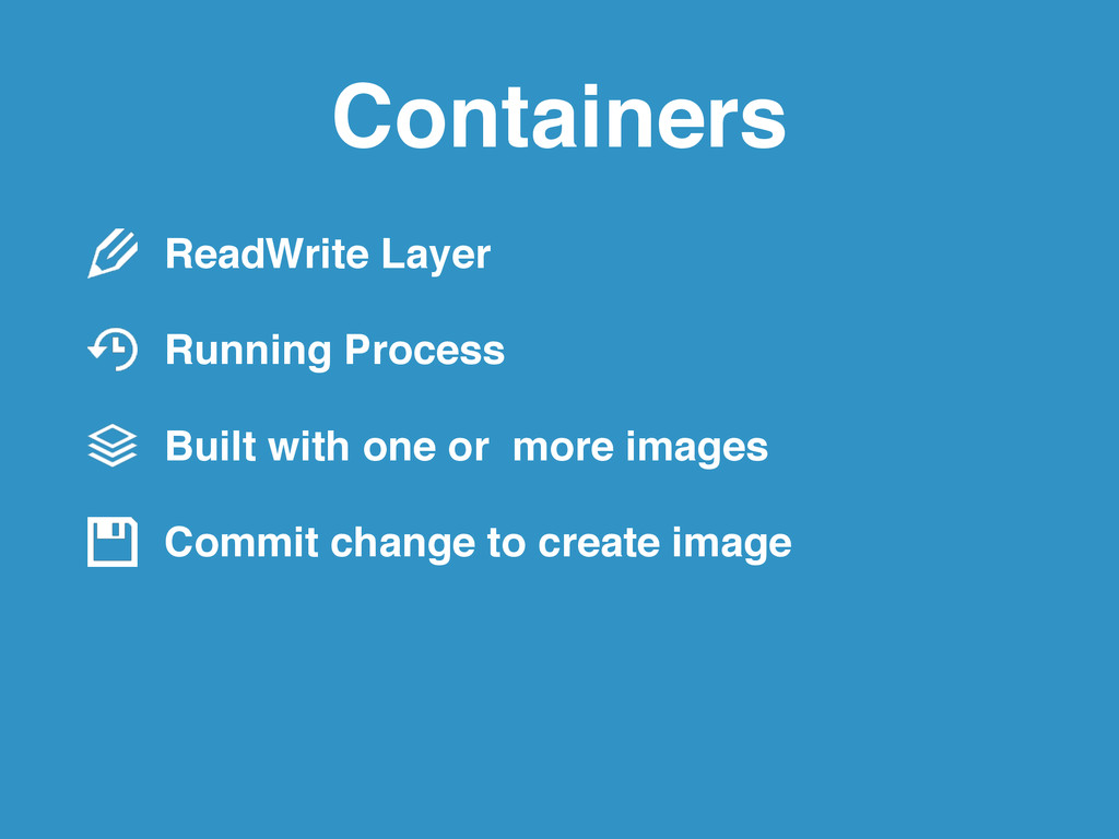 Containers ReadWrite Layer! Running Process! Bu...