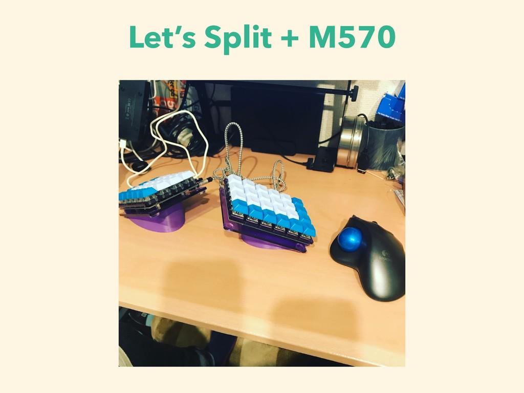 Let's Split + M570