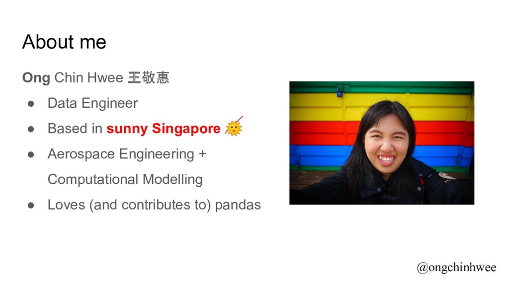 About me Ong Chin Hwee 王敬惠 ● Data Engineer ● Ba...